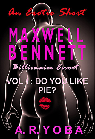 Maxwell Bennett: Billionaire Escort  ( Vol. 1- Do You Like Pie?)  by  A.R. Yoba