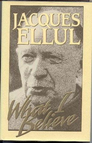 What I Believe  by  Jacques Ellul