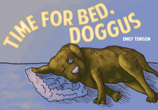 Time for Bed, Doggus  by  Emily Kate Tenison