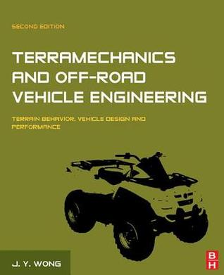 Terramechanics and Off-Road Vehicle Engineering: Terrain Behaviour, Off-Road Vehicle Performance and Design  by  J. Y. Wong