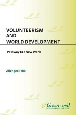 Volunteerism and World Development: Pathway to a New World Allen Jedlicka