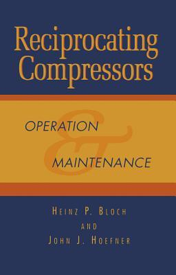 Reciprocating Compressors: : Operation and Maintenance  by  Heinz P. Bloch