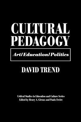 Cultural Pedagogy: Art/Education/Politics  by  David Trend
