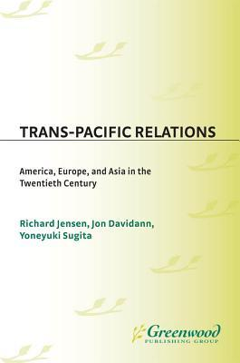 Trans Pacific Relations America, Europe, And Asia In The Twentieth Century  by  Richard E. Jensen