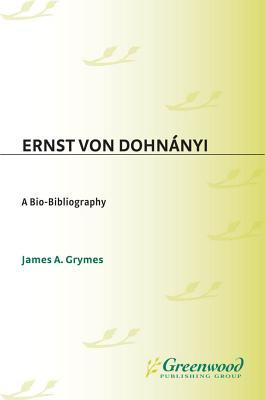 Ernst Von Dohn Nyi: A Bio-Bibliography  by  James Grymes