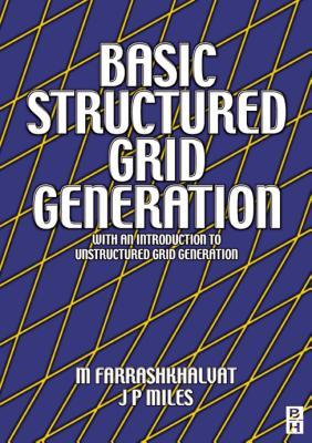 Basic Structured Grid Generation: With an Introduction to Unstructured Grid Generation J P Miles