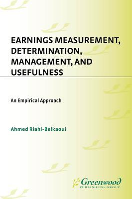 Earnings Measurement, Determination, Management, and Usefulness: An Empirical Approach  by  Ahmed Riahi-Belkaoui