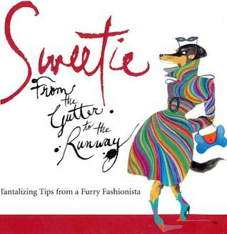 Sweetie: From the Gutter to the Runway Tantalizing Tips from a Furry Fashionista Mark Welsh
