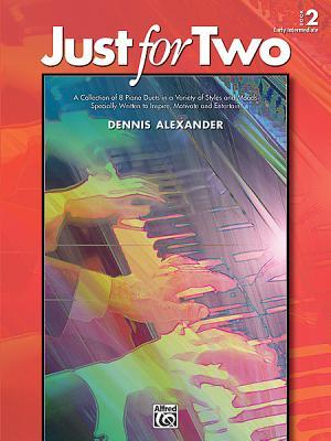 Just for Two, Bk 2: A Collection of 8 Piano Duets in a Variety of Styles and Moods Specially Written to Inspire, Motivate, and Entertain  by  Dennis Alexander