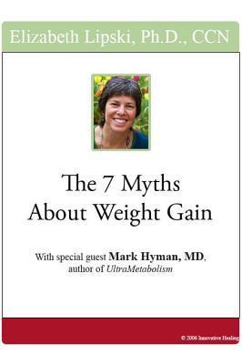 The 7 Myths about Weight Gain Elizabeth Lipski