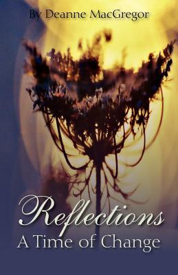 Reflections - A Time of Change Deanne MacGregor