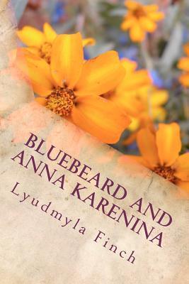 Bluebeard and Anna Karenina Lyudmyla Finch