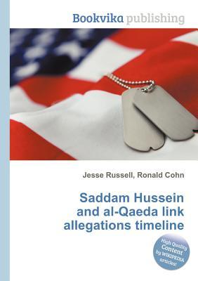 Saddam Hussein and Al-Qaeda Link Allegations Timeline  by  Jesse Russell