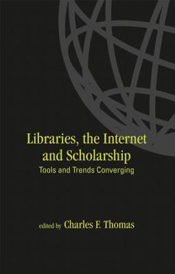 Libraries: The Internet, and Scholarship: Tools and Trends Converging  by  Charles F. Thomas