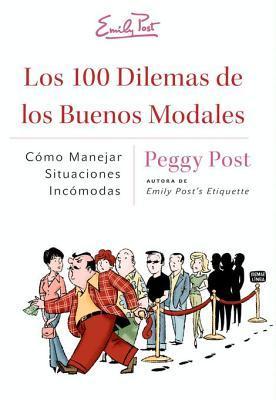 Los 100 Dilemas de los Buenos Modales: Como Manejar Situaciones Incomodas Peggy Post