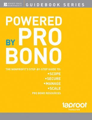 Powered  by  Pro Bono: The Nonprofits Step-By-Step Guide to Scoping, Securing, Managing, and Scaling Pro Bono Resources by Taproot Taproot
