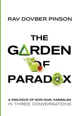 The Garden of Paradox: The Essence of Non Dual Kabbalah in Three Conversations DovBer Pinson