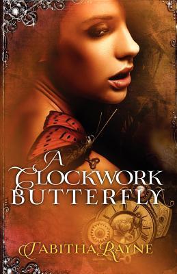 A Clockwork Butterfly (The Clockwork Butterfly Trilogy, #1)