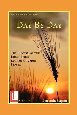 Day  by  Day: The Rhythm of the Bible in the Book of Common Prayer by Benjamin Sargent
