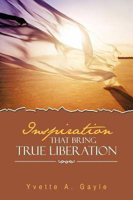 Inspiration That Bring True Liberation  by  Yvette A Gayle