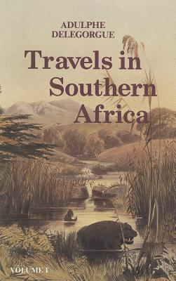 Adulphe Delegorgues Travels in Southern Africa (Killie Campbell Africana Library Publications, No. 5, 9)  by  Adulphe Delegorgue
