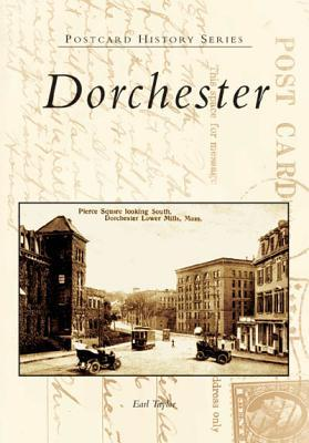 Dorchester   (MA)  (Postcard  History  Series)  by  Earl Taylor