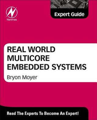 Real World Multicore Embedded Systems: A Practical Approach: Expert Guide Bryon Moyer