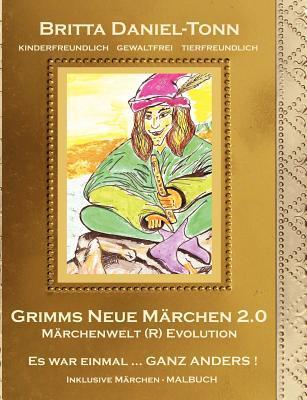 Grimms Neue Marchen 2.0  by  Britta Daniel-Tonn