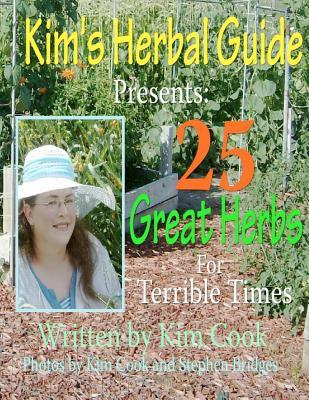 Kims Herbal Guide Presents: 25 Great Herbs for Terrible Times  by  Kim Cook