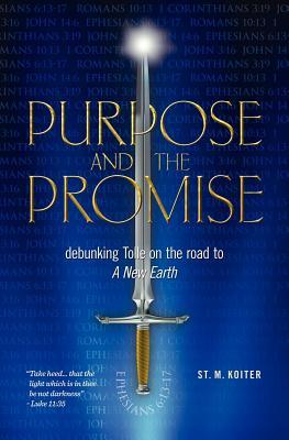 Purpose and the Promise: Debunking Tolle on the Road to a New Earth  by  St M Koiter