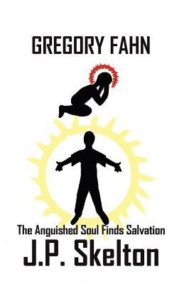 Gregory Fahn: The Anguished Soul Finds Salvation J.P. Skelton