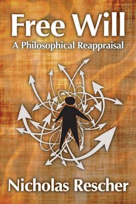Free Will: A Philosophical Reappraisal Nicholas Rescher