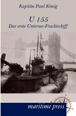 U 155 - Das Erste Untersee-Frachtschiff Paul Koenig