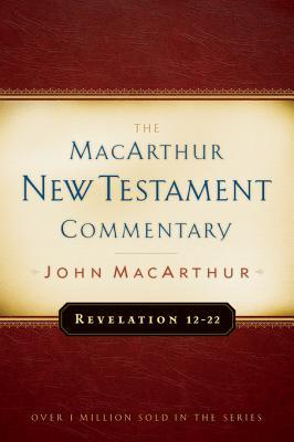 Revelation 12-22 MacArthur New Testament Commentary John F. MacArthur Jr.