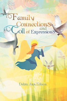 Family Connections and Coll of Expressions  by  Debra Ann Edison