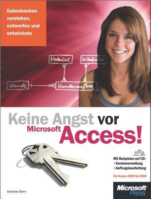 Keine Angst VOR Microsoft Access! - Fur Access 2003 Bis 2010  by  Andreas Stern