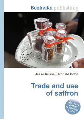 Trade and Use of Saffron  by  Jesse Russell