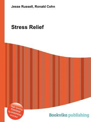 Stress Relief  by  Jesse Russell