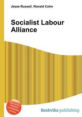 Socialist Labour Alliance  by  Jesse Russell