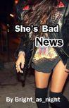 She's Bad News