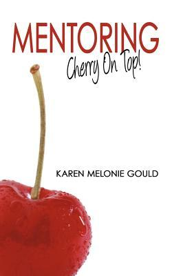 Mentoring - Cherry on Top!  by  Karen Melonie Gould