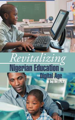Revitalizing Nigerian Education in Digital Age  by  Soji Oni