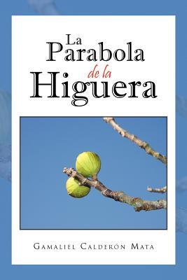 La Parabola de La Higuera Gamaliel Calderón Mata