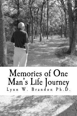 Memories of One Mans Life Journey  by  Lynn W. Brandon