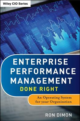 Enterprise Performance Management Done Right: An Operating System for Your Organization Ron Dimon