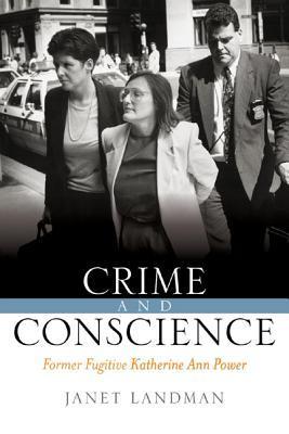 Crime and Conscience: Former Fugitive Katherine Ann Power Janet Landman