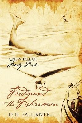 Ferdinand the Fisherman: A New Tale of Moby Dick D.H. Faulkner