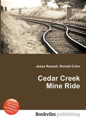 Cedar Creek Mine Ride  by  Jesse Russell