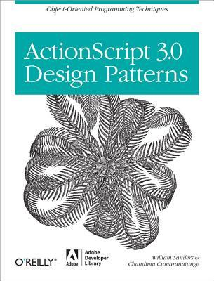 ActionScript 3.0 Design Patterns: Object Oriented Programming Techniques  by  William  Sanders
