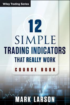 12 Simple Technical Indicators: That Really Work  by  Mark L. Larson